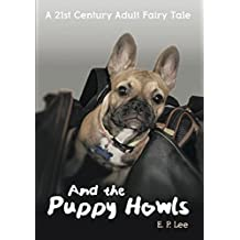 A 21st Century Adult Fairy Tale, And the Puppy Howls (The Puppy Series)