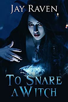 To Snare A Witch by [Raven, Jay]