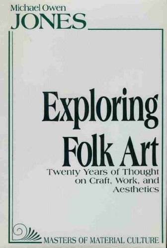 Exploring Folk Art: Twenty Years of Thought on Craft, Work, and Aesthetics (American Material Culture and Folklife)