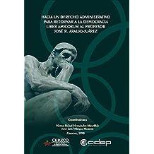 Hacia un Derecho Administrativo para retornar a la democracia: Liber amicorum al profesor José R. Araujo-Juárez (Spanish Edition)