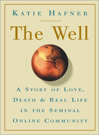 The Well: A Story of Love, Death & Real Life in the Seminal Online Community by Katie Hafner (2001-04-03)