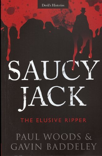 Saucy Jack: The Elusive Ripper [Paperback] [2007] (Author) Paul Woods - Saucy Jack