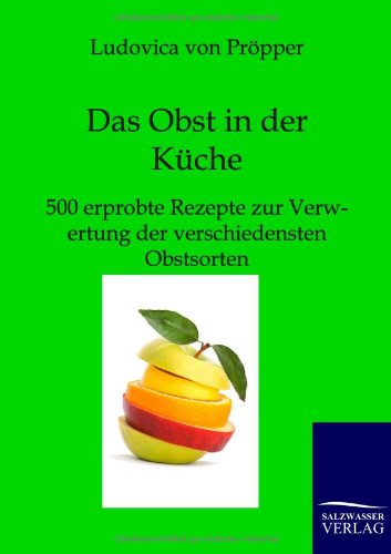 Das Obst in der Küche: 500 erprobte Rezepte