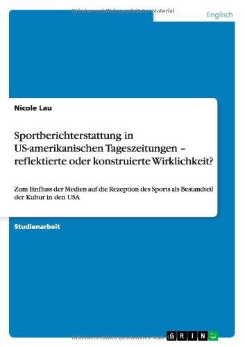 Sportberichterstattung in US-amerikanischen Tageszeitungen - reflektierte oder konstruierte Wirklichkeit? (German Edition) by GRIN Publishing