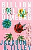 Billion Dollar Dimebag: An Insider s Account of America s Legalish Cannabis Industry