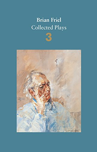 Brian Friel: Collected Plays - Volume 3: Three Sisters (after Chekhov); The Communication Cord; Fathers and Sons (after