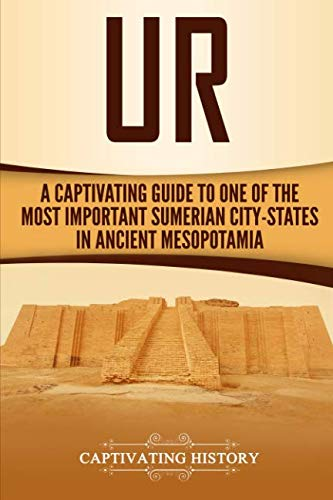 Ur: A Captivating Guide to One of the Most Important Sumerian City-States in Ancient Mesopotamia