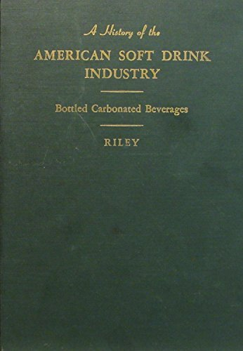 A history of the American soft drink industry;: Bottled carbonated beverages, -