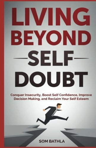 Download living beyond self doubt conquer insecurity boost self doubt conquer insecurity boost self confidence improve decision making and reclaim your self esteem by som bathla pdf read ebook online h4snb4ug fandeluxe Gallery