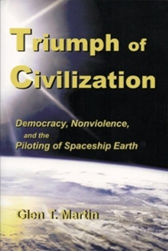 Read Online Triumph of Civilization: Democracy, Nonviolence, and the Piloting of Spaceship Earth ebook