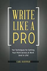 Write Like a Pro: Ten Techniques for Getting Your Point Across at Work (and in Life) Paperback