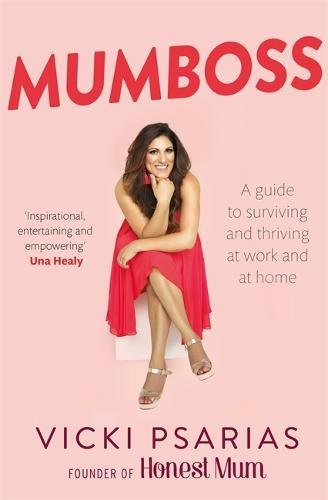 Mumboss: The Honest Mum's Guide to Surviving and Thriving at Work and at Home