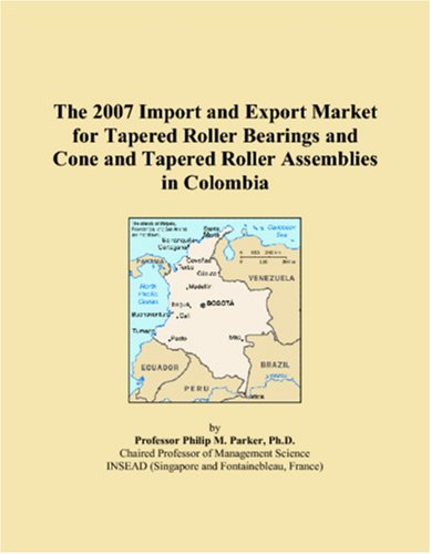 The 2007 Import and Export Market for Tapered Roller Bearings and Cone and Tapered Roller Assemblies in Colombia