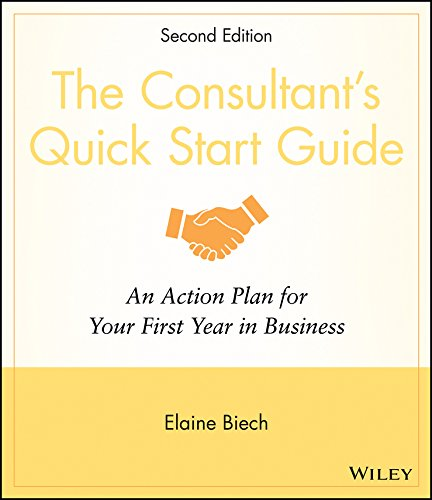 The Consultant's Quick Start Guide: An Action Planfor Your First Year in Business (Business In Action Ebook)