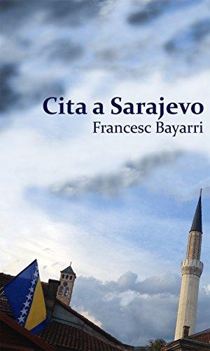Descargar Libro Cita A Sarajevo Francesc Bayarri
