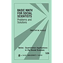 Basic Math for Social Scientists: Problems and Solutions (Quantitative Applications in the Social Sciences Book 109)