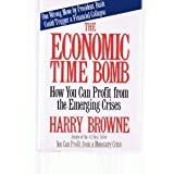 The Economic Time Bomb: How You Can Profit from the Emerging Crises