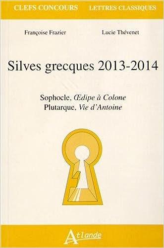 Lire en ligne Silves grecques 2013-2014 : Sophocle, Oedipe à Colone ; Plutarque, Vie d'Antoine pdf ebook