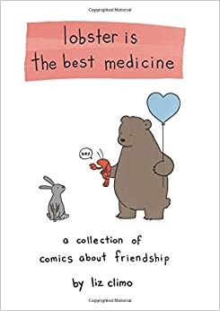 Lobster Is the Best Medicine: A Collection of Comics About Friendship: Liz Climo: 0000762458682 ...