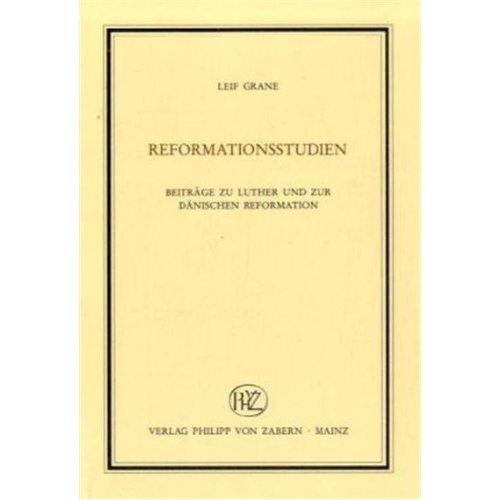 Reformationsstudien: Beitrage zu Luther und zur danischen Reformation (VEROFFENTLICHUNGEN DES INST.FUR EUROPAISCHE GESCHICHTE MAINZ, BEIHEFTE)