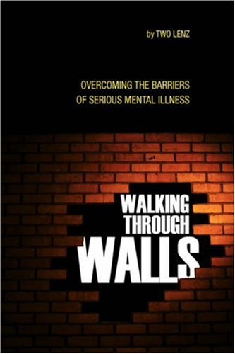 Walking Through Walls: Overcoming the Barriers of Serious Mental Illness (Wall Walking)