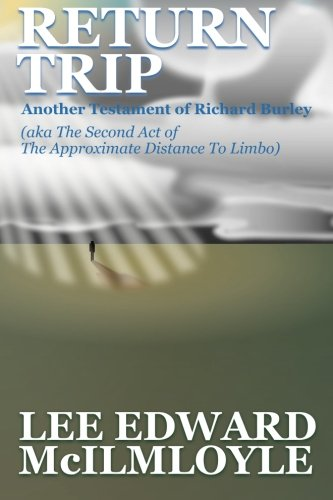 Return Trip (The Approximate Distance To Limbo, Act 2): Another Testament of Richard Burley (A Dream of New York City) (Volume 3) pdf epub