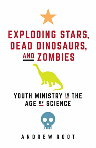 Exploding Stars, Dead Dinosaurs, and Zombies: Youth Ministry in the Age of Science: Youth Ministry in the Age of Science (Science for Youth Ministry)