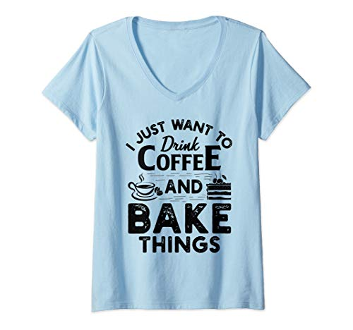 Womens I Just Want To Drink Coffee And Bake Things Funny Gift V-Neck T-Shirt
