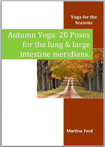 Autumn Yoga: 20 Poses for the Lung and Large Intestine Meridians (Yoga for the Seasons Book - Meridian Series