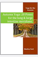 Autumn Yoga: 20 Poses for the Lung and Large Intestine Meridians (Yoga for the Seasons Book 2) Kindle Edition