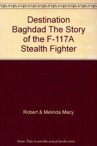 Destination Baghdad The Story of the F-117A Stealth - Jose Macys San
