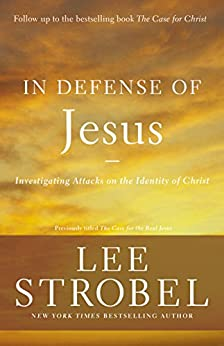 In Defense of Jesus: Investigating Attacks on the Identity of Christ (Case for ... Series) by [Strobel, Lee]