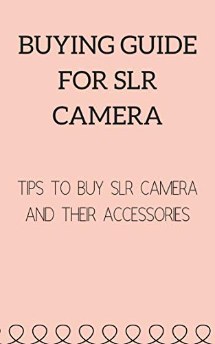 (BUYING GUIDE FOR SLR CAMERA  : TIPS TO BUY SLR CAMERA AND THEIR ACCESSORIES)