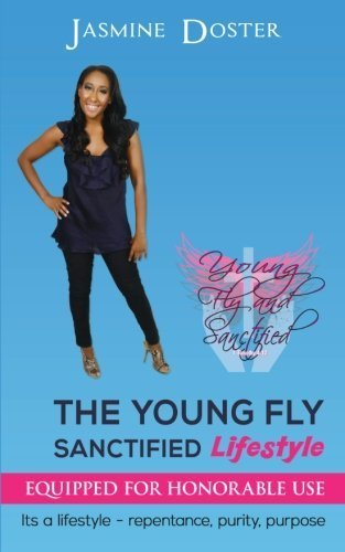 The Young Fly Sanctified Lifestyle: Equipped for Honorable Use by Jasmine Doster (2013-10-13)