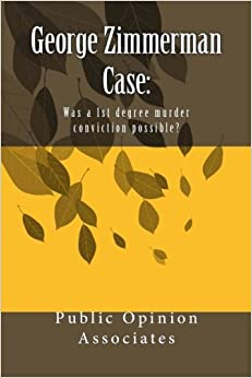 Book George Zimmerman Case: WAs a 1st degree murder conviction possible?