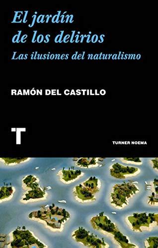 El jardín de los delirios: Las ilusiones del naturalismo (Noema) por del Castillo, Ramón