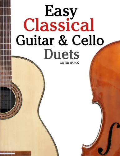 Easy Classical Guitar & Cello Duets: Featuring music of Beethoven, Bach, Handel, Pachelbel and other composers. In Standard Notation and Tablature ()