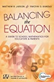 Balancing the Equation: A Guide to School Mathematics for Educators and Parents (Contexts for Effective Student Learning)