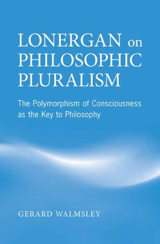 Download Lonergan on Philosophic Pluralism: The Polymorphism of Conciousness as the Key to Philosophy (Lonergan Studies) Pdf