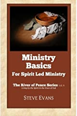 Ministry Basics: For Spirit Led Ministry (The River of Peace Series) (Volume 4)