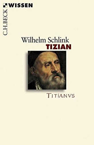 Tizian: Leben und Werk Taschenbuch – 15. Februar 2008 Wilhelm Schlink C.H.Beck 3406568831 Bildende Kunst