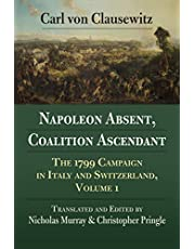 Napoleon Absent, Coalition Ascendant: The 1799 Campaign in Italy and Switzerland, Volume 1