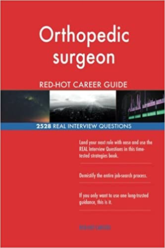 Orthopedic Surgeon RED HOT Career Guide 2528 REAL Interview Questions Red Hot Careers 9781717381088 Amazon Books