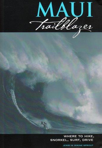 Maui Trailblazer: Where to Hike, Snorkel, Paddle, Surf, Drive ()