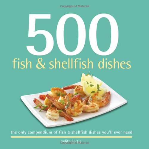 500 Fish & Shellfish Dishes: The Only Compendium of Fish & Shellfish You