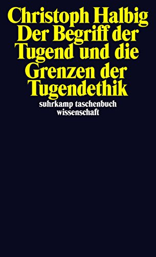 Der Begriff der Tugend und die Grenzen der Tugendethik (suhrkamp taschenbuch wissenschaft) Taschenbuch – 11. November 2013 Christoph Halbig Suhrkamp Verlag 3518296817 Ethik / Sittlichkeit