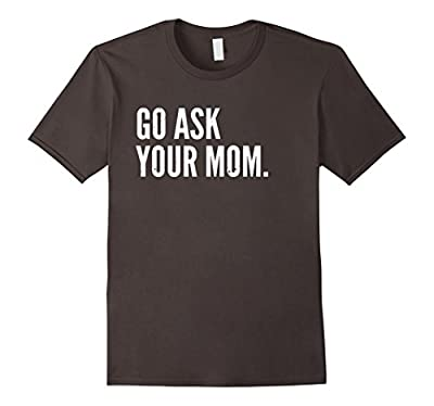 Mens Funny Father's Day Shirt - Go Ask Your Mom - Dad Shirts