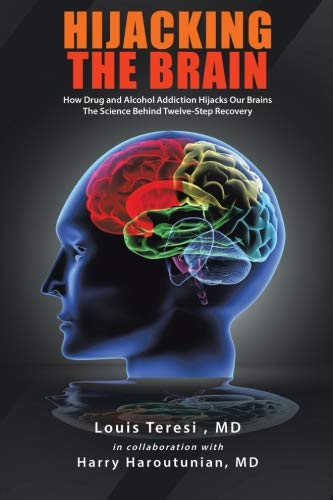 Hijacking the Brain: How Drug and Alcohol Addiction Hijacks our Brains - The Science Behind Twelve-Step Recovery