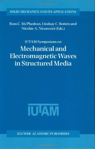 IUTAM Symposium on Mechanical and Electromagnetic Waves in Structured Media: Proceedings of the IUTAM Symposium held in Sydney, NSW, Australia, 18–22 January ... 1999 (Solid Mechanics and Its - Lindsay Optical