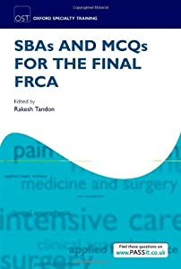 SBAs and MCQs for the Final FRCA (Oxford Specialty Training: Revision Texts)